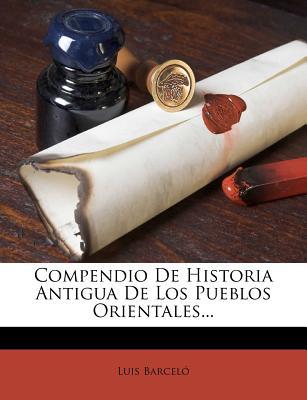 Compendio de Historia Antigua de Los Pueblos Orientales...