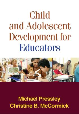 Child And Adolescent Development for Educators By Pressley, Michael/ McCormick, Christine B.